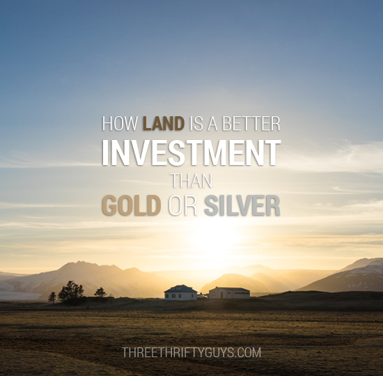 land is a better investment than gold silver